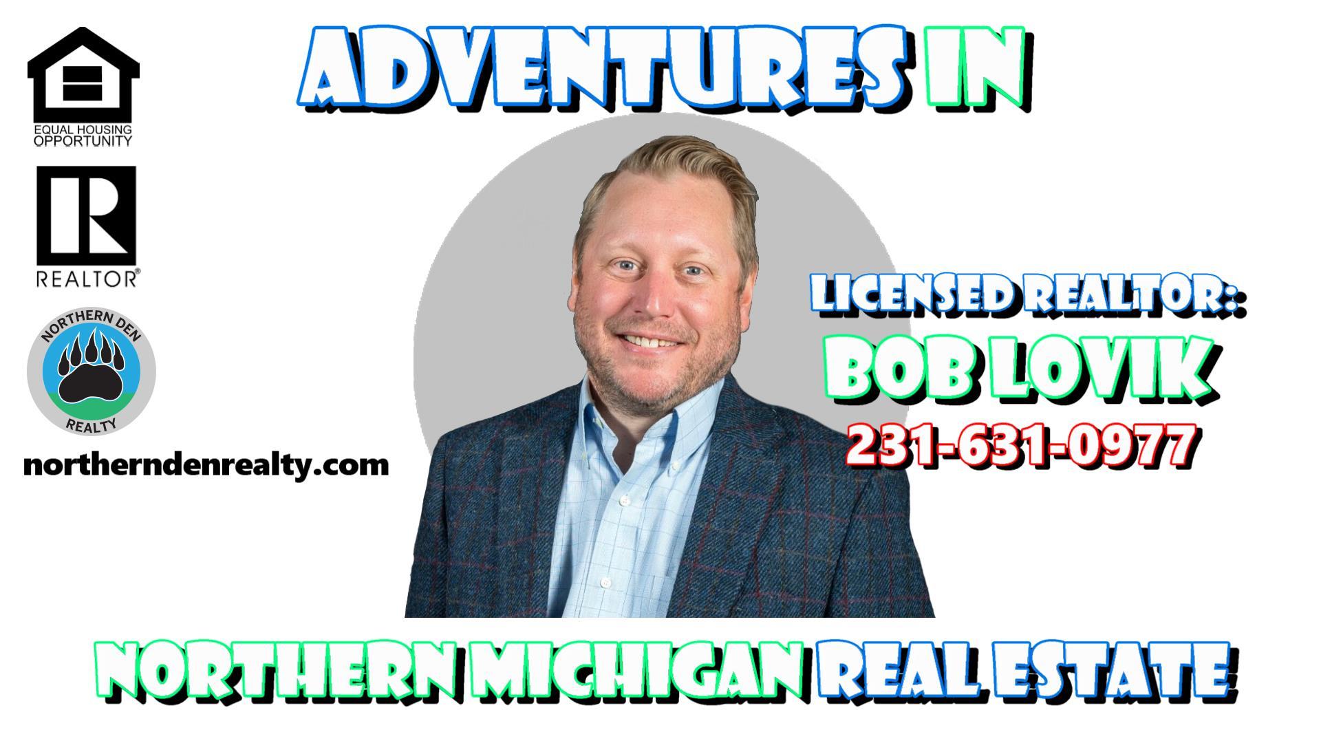 Adventures In Northern Michigan Real Estate! – New Series From Realtor Bob Lovik